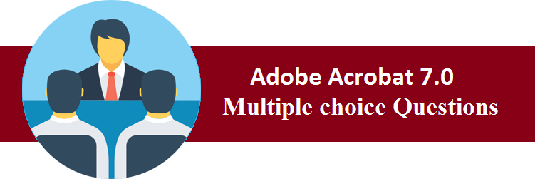 Objective Type Questions On Adobe Acrobat 7.0