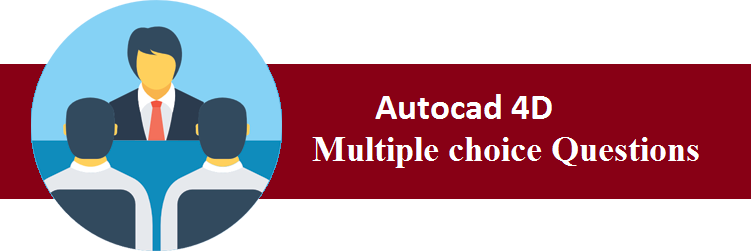 TOP 50+ Autocad 4D Multiple choice Questions and Answers 2019