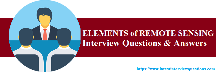 Interview Questions on ELEMENTS of REMOTE SENSING