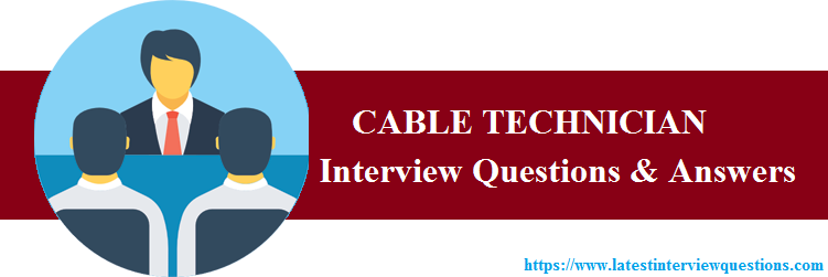 Interview Questions on CABLE TECHNICIAN