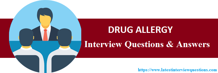 Interview Questions for DRUG ALLERGY