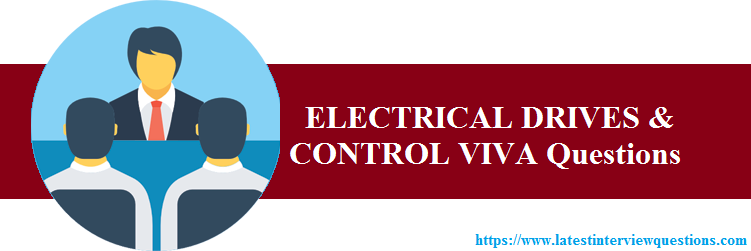 Interview Questions on ELECTRICAL DRIVES and CONTROL