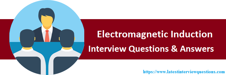 Interview Questions on Electromagnetic Induction