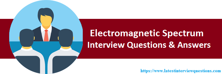 Interview Questions on Electromagnetic Spectrum