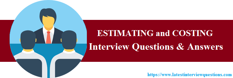 Interview Questions on ESTIMATING and COSTING