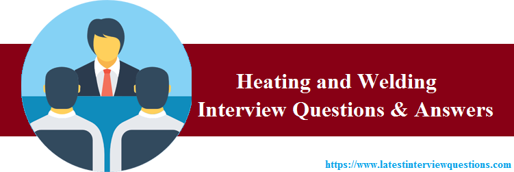 Interview Questions on Heating and Welding