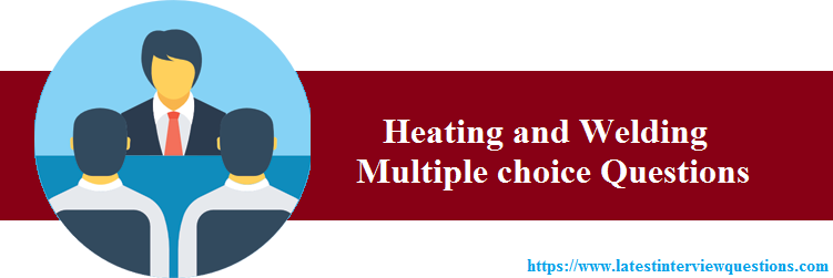 MCQs on Heating and Welding