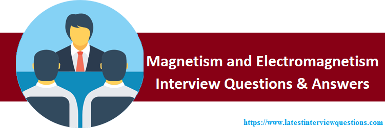 Interview Questions on Magnetism and Electromagnetism
