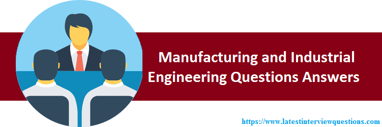 Manufacturing and Industrial Engineering Interview Questions