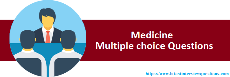 TOP 100+ Medicine Multiple choice Questions - Latest