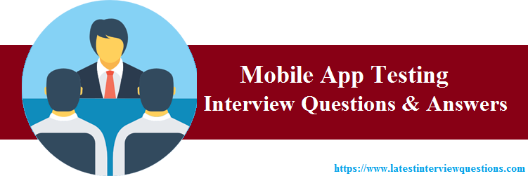 Interview Questions on Mobile App Testing