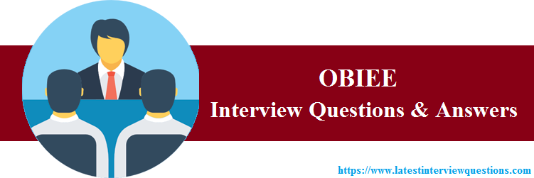 TOP 50+ OBIEE Interview Questions - Latest OBIEE Questions