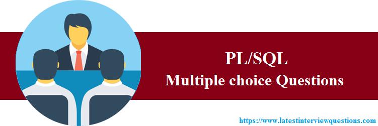 TOP 50+ PL/SQL Multiple choice Questions - Latest PL/SQL MCQs