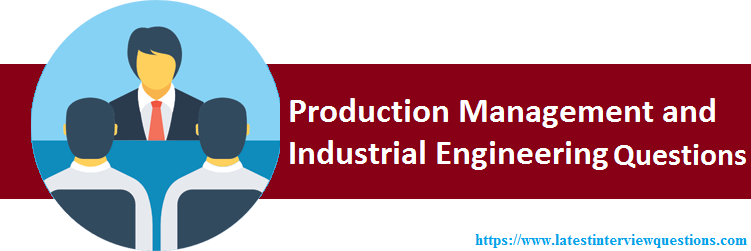 Production Management and Industrial Engineering Interview Questions