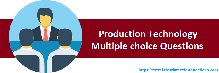 MCQs on Production Technology