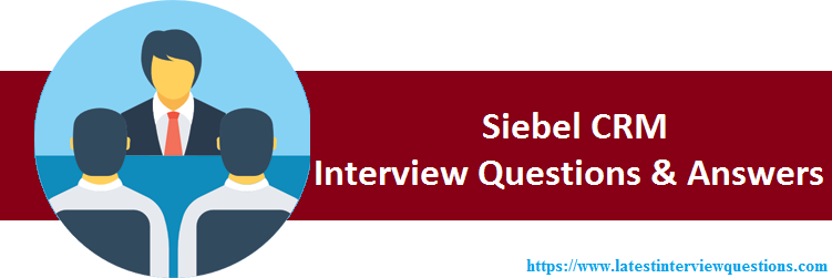 Interview Questions on Siebel CRM