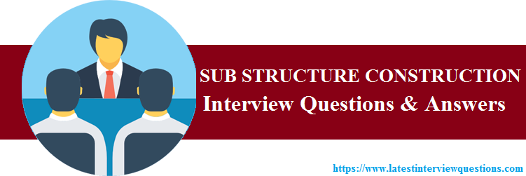 Interview Questions on SUB STRUCTURE CONSTRUCTION