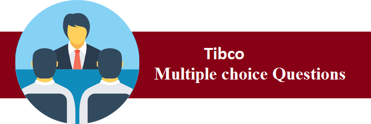 TOP 30+ Tibco Multiple choice Questions and Answers 2019