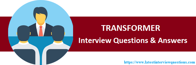 Interview Questions on TRANSFORMER